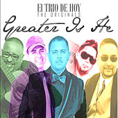 Greater Is He by El Trio De Hoy