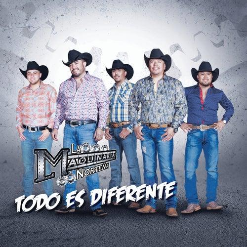 Todo Es Diferente by La Maquinaria Norteña