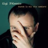Quando La Mia Vita Cambierà by Gigi D'Alessio