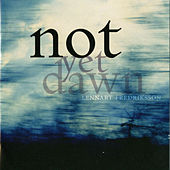 Lennart Fredriksson: Not Yet Dawn by Various Artists