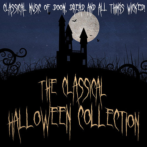 The Classical Halloween Collection - Classical Music of Doom, Dread and all things Wicked! by Various Artists