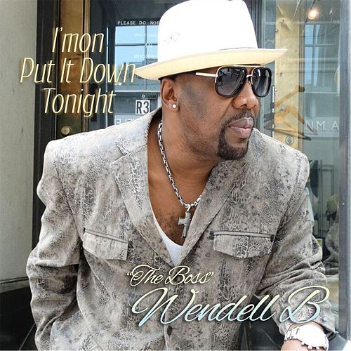 I'mon Put It Down Tonight by Wendell B