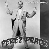 La Historia del Mambo by Perez Prado
