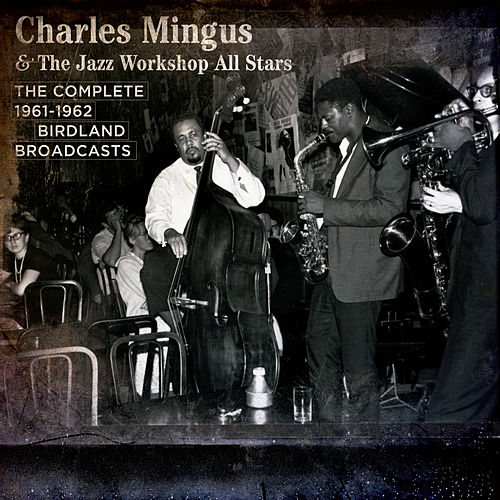 The Complete 1961-62 Birdland Broadcasts with the Jazz Workshop All Stars by Charles Mingus
