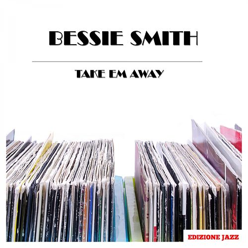 Take Em Away von Bessie Smith