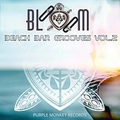Bloom Beach Bar Grooves, Vol. 2 by Various Artists