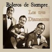Boleros de Siempre: Los Tres Diamantes by Los Tres Diamantes