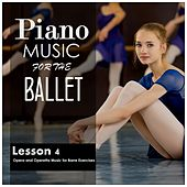 Piano Music for the Ballet, Lesson 4: Opera and Operetta Music for Barre Exercises by Alessio De Franzoni