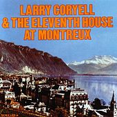 Larry Coryell & The Eleventh House At Montreux by Larry Coryell
