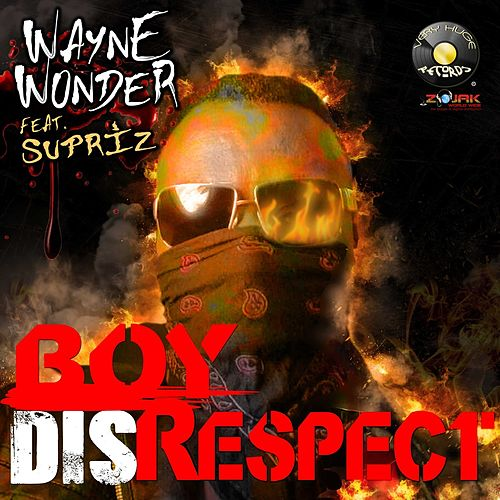 Boy Disrespect (feat. Surpriz) by Wayne Wonder