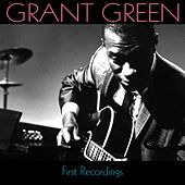 Grant Green: First Recordings von Grant Green