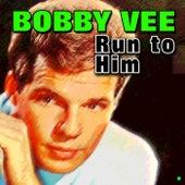 Run to Him von Bobby Vee