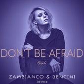 Don't Be Afraid (Zambianco & Bencini Remix) by Eliza G