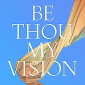 Be Thou My Vision by Audrey Assad