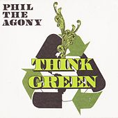 Think Green by Phil Da Agony