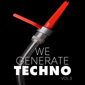 We Generate Techno, Vol. 3 by Various Artists