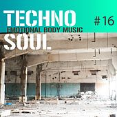 Techno Soul #16 - Emotional Body Music by Various Artists