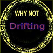 Drifting by Why Not