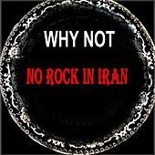 No Rock in Iran by Why Not