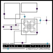 Sounds of Solitude: Cybertech Dreaming by Marcus James
