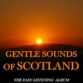 Gentle Sounds of Scotland: The Easy Listening Album by Various Artists