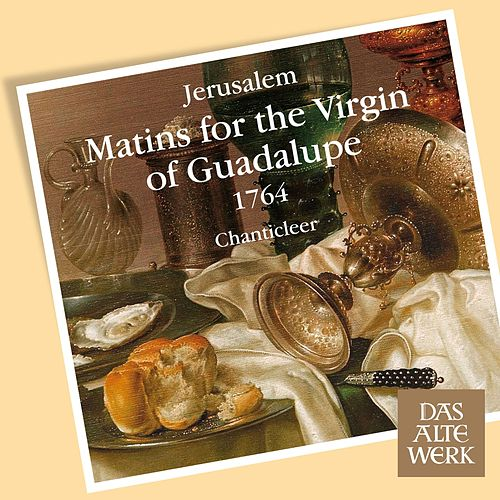 Jerúsalem : Matins for the Virgin of Guadalupe 1764 by Chanticleer