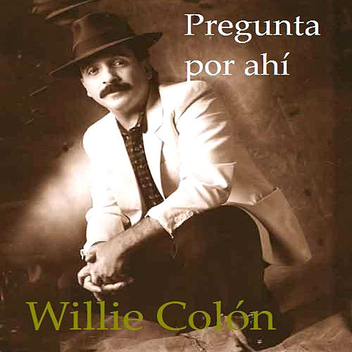 Pregunta Por Ahi by Willie Colon