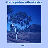 Chill Out Background Music and the Sounds of Nature Volume 1 by Chill Out Background Music