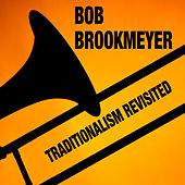 Traditionalism Revisited (Bonus Track Version) by Bob Brookmeyer