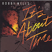 It's About Time by Bobby Wells
