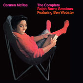 The Complete Ralph Burns Sessions (feat. Ben Webster) [Bonus Track Version] by Carmen McRae
