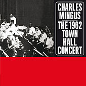 The 1962 Town Hall Concert (Bonus Track Version) by Charles Mingus