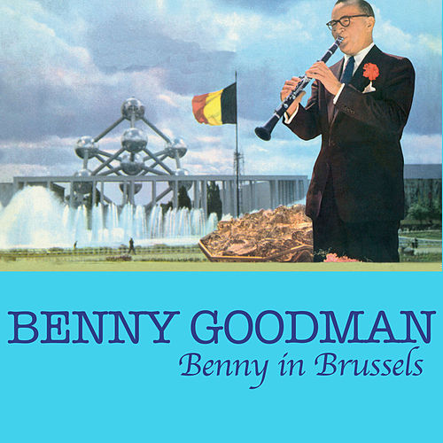 Benny in Brussels (Live) [Bonus Track Version] by Benny Goodman