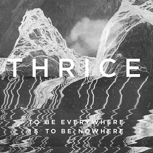 To Be Everywhere Is To Be Nowhere von Thrice