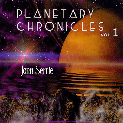 Planetary Chronicles Vol. 1 by Jonn Serrie