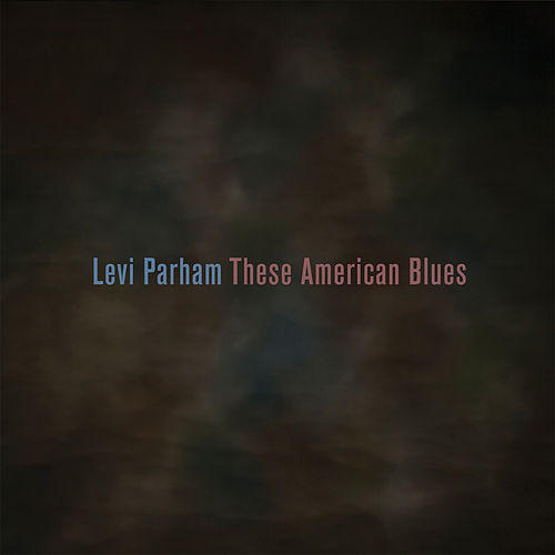These American Blues by Levi Parham