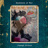 Machines Of War by Joseph Arthur