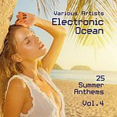 Electronic Ocean (25 Summer Anthems), Vol. 4 by Various Artists