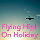 Flying High On Holiday von Various Artists