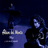 Mi Camino Flamenco . . . Journey To a New World by Adam del Monte