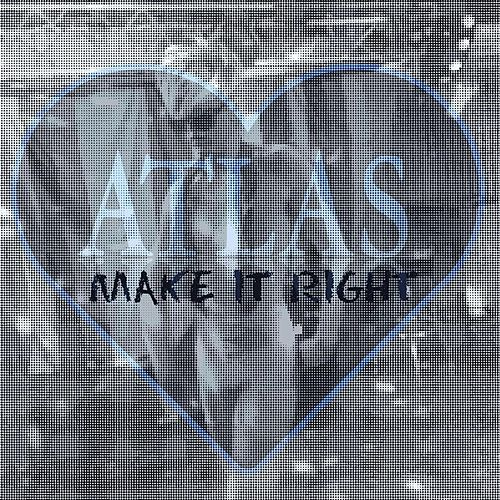 Make It Right by Atlas