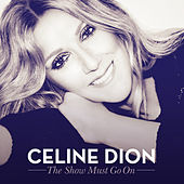 The Show Must Go On by Celine Dion