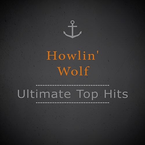 Ultimate Top Hits von Howlin' Wolf
