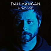 Unmake by Dan Mangan + Blacksmith