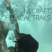 Chemical Trails by M. Craft