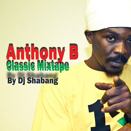Anthony B Classic Mixtape by DJ Shabang by Anthony B