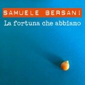 La fortuna che abbiamo by Samuele Bersani
