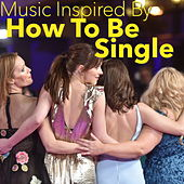 Music Inspired By 'How To Be Single' von Various Artists