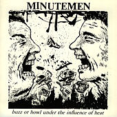 Buzz Or Howl Under The Influence Of Heat by Minutemen