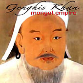 Genghis Khan - Mongol Empire by Mongolian Khagan